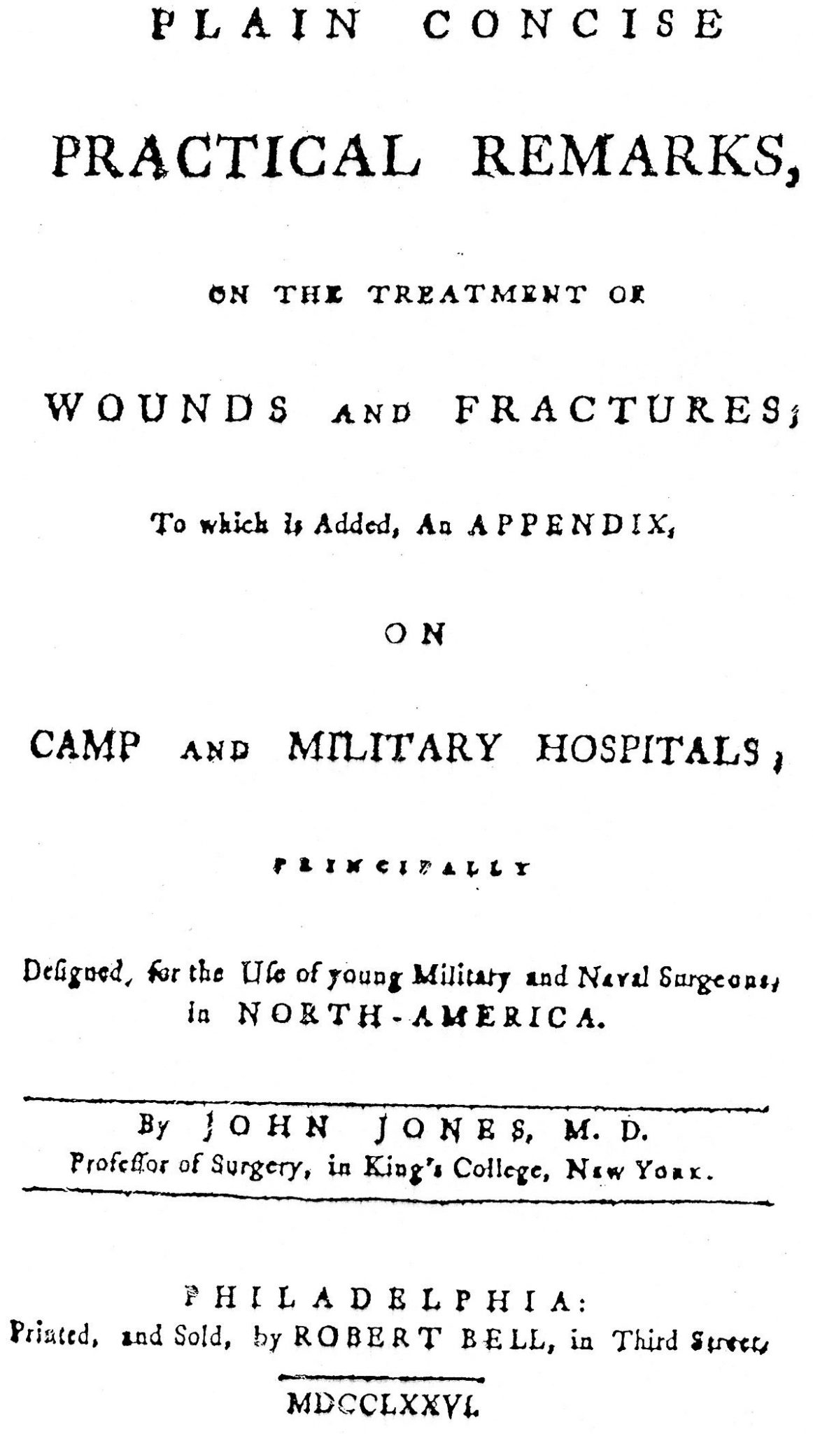 Plain Concise, Practical Remarks on the Treatment of Wounds and Fractures, by John Jones, MD.